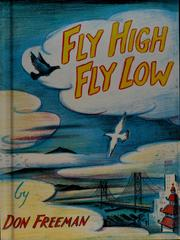 Cover of: Fly high, fly low. | Don Freeman