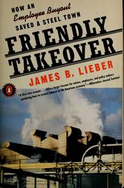 Cover of: Friendly takeover by James B. Lieber