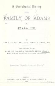 Cover of: Genealogical history of the family of Adams of Cavan, etc | Benjamin William Adams