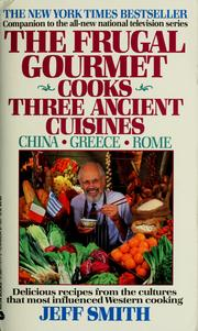 Cover of: The Frugal Gourmet cooks three ancient cuisines | Jeff Smith