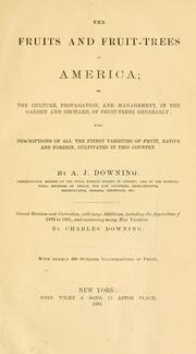 Cover of: The fruits and fruit-trees of America, or, The culture, propagation, and management in the garden and orchard of fruit-trees generally by A. J. Downing