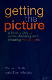 Cover of: Getting the picture: a brief guide to understanding and creating visual texts