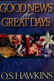 Cover of: Good news for great days | O. S. Hawkins