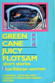 Cover of: Green cane and juicy flotsam by Carmen C. Esteves, Lizabeth Paravisini-Gebert