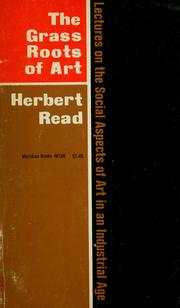 The grass roots of art by Read, Herbert Edward Sir
