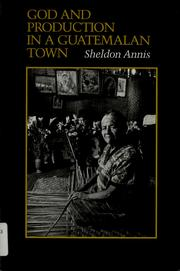 Cover of: God and production in a Guatemalan town by Sheldon Annis
