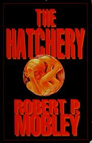 Cover of: The hatchery | Robert P. Mobley