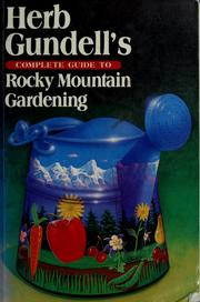 Cover of: Herb Gundell's Complete guide to Rocky Mountain gardening | Herb Gundell