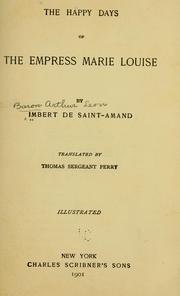 Cover of: Happy days of the Empress Marie Louise | Arthur LГ©on Imbert de Saint-Amand