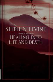 Cover of: Healing into life and death | Levine, Stephen