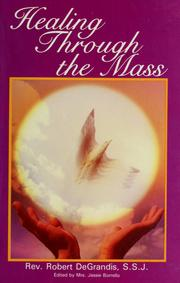 Cover of: Healing through the mass | Robert DeGrandis