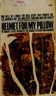 Helmet for my pillow. by Robert Leckie