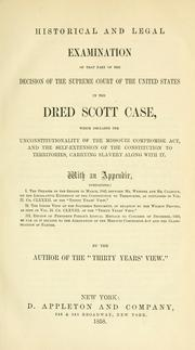 Cover of: Historical and legal examination of that part of the decision of the Supreme court of the United States in the Dred Scott case | Benton, Thomas Hart