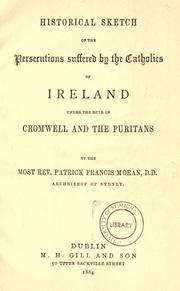 Cover of: Historical sketch of the persecutions suffered by the Catholics of Ireland under the rule of Cromwell and the Puritans. | Patrick Francis Moran