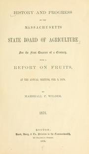 Cover of: History and progress of the Massachusetts State Board of agriculture for the first quarter of a century, with a report on fruits, at the annual meeting, Feb. 5, 1878. | Wilder, Marshall P.