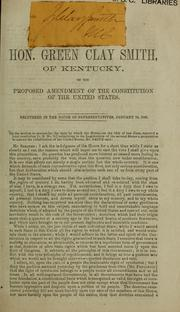 Cover of: Hon. Green Clay Smith, of Kentucky, on the proposed amendment of the constitution of the United States, delivered in the House of Representatives, January 12, 1865. | Green Clay Smith