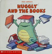 Cover of: Huggly and the books | Tedd Arnold