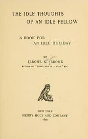 Cover of: The idle thoughts of an idle fellow by Jerome Klapka Jerome
