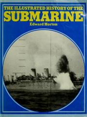 Cover of: The illustrated history of the submarine by Edward Horton