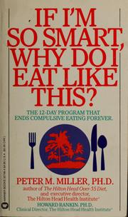Cover of: If I'm so smart, why do I eat like this? by Peter M. Miller