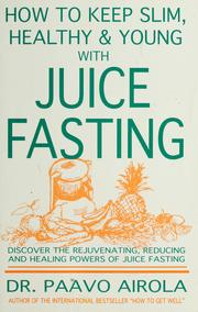 Cover of: How to keep slim, healthy and young with juice fasting by Paavo O. Airola
