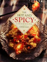The Hot and Spicy Cookbook by Sophie Hale