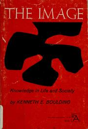 The image; knowledge in life and society by Kenneth Ewart Boulding
