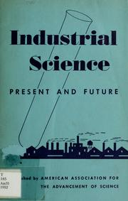 Cover of: Industrial science, present and future | American Association for the Advancement of Science. Section on Industrial Science.