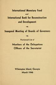 Cover of: Inaugural meeting of boards of governors. Provisional list of members of the delegations, officers of the Secretariat | International Monetary Fund.