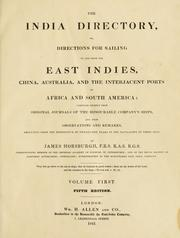 Cover of: India directory, or, Directions for sailing to and from the East Indies, China, Australia, and the interjacent ports of Africa and South America | James Horsburgh