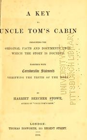 Cover of: A key to Uncle Tom's cabin: presenting the original facts and documents upon which the story is founded. Together with corroborative statements verifying the truth of the work.