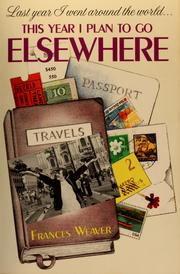 Cover of: Last year I went around the world-- this year I plan to go elsewhere | Frances Weaver