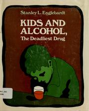Cover of: Kids and alcohol, the deadliest drug | Stanley L. Englebardt
