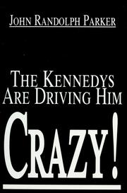 Cover of: The Kennedys are driving him crazy! | John Randolph Parker