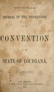 Cover of: Official journal of the proceedings of the Convention of the State of Louisiana by Louisiana. Constitutional Convention
