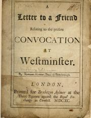 Cover of: A letter to a friend relating to the present convocation at Westminster | Humphrey Prideaux