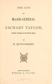 Cover of: The life of Major-General Zachary Taylor, twelfth president of the United States | H. Montgomery