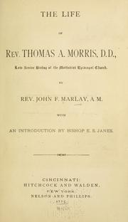 Cover of: The life of Rev. Thomas A. Morris, D.D | John F. Marlay