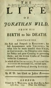 The life of Jonathan Wild, from his birth to his death by Daniel Defoe