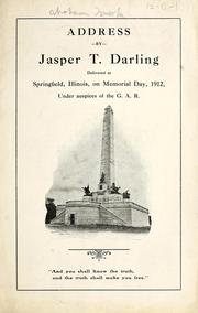 Address by Jasper T. Darling ; delivered at Springfield, Illinois, on Memorial day, 1912, under the auspices of the G.A.R. by Jasper Tucker Darling