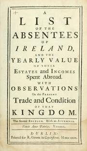 A list of the absentees of Ireland, and the yearly value of their estates and incomes spent abroad by Thomas Prior