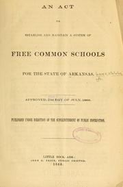 Cover of: An act to establish and maintain a system of free common schools for the state of Arkansas | Arkansas