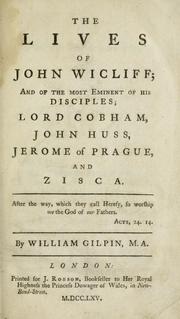 The lives of John Wicliff and of the most eminent of his disciples by Gilpin, William