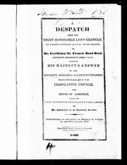 Cover of: A Despatch from the Right Honorable Lord Glenelg, His Majesty's Secretary of State for the Colonies, to His Excellency Sir Francis Bond Head, Lieutenant Governor of Upper Canada