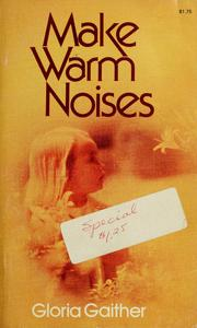 Cover of: Make warm noises. | Gloria Gaither