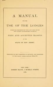 Cover of: A manual for the use of the lodges under the jurisdiction of the Grand Lodge of the most ancient and honorable society of Free and Accepted Masons of the state of New Jersey | Freemasons. Grand Lodge of New Jersey
