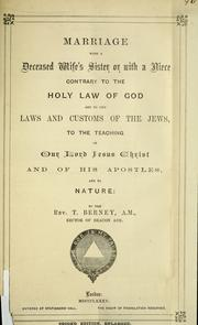 Cover of: Marriage with a deceased wife's sister or with a niece contrary to the holy law of God and to the laws and customs of the Jews, to the teaching of our Lord Jesus Christ and of his apostles and to nature | Berney, Thomas Rev.