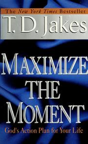 Cover of: Maximize the moment by T. D. Jakes