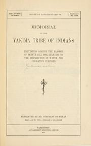 Cover of: Memorial of the Yakima tribe of Indians protesting against the passage of Senate bill 6693, relating to the distribution of water for irrigation purposes .. | Yakima nation