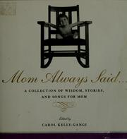 Cover of: Mom always said-- | edited by Carol Kelly-Gangi.
